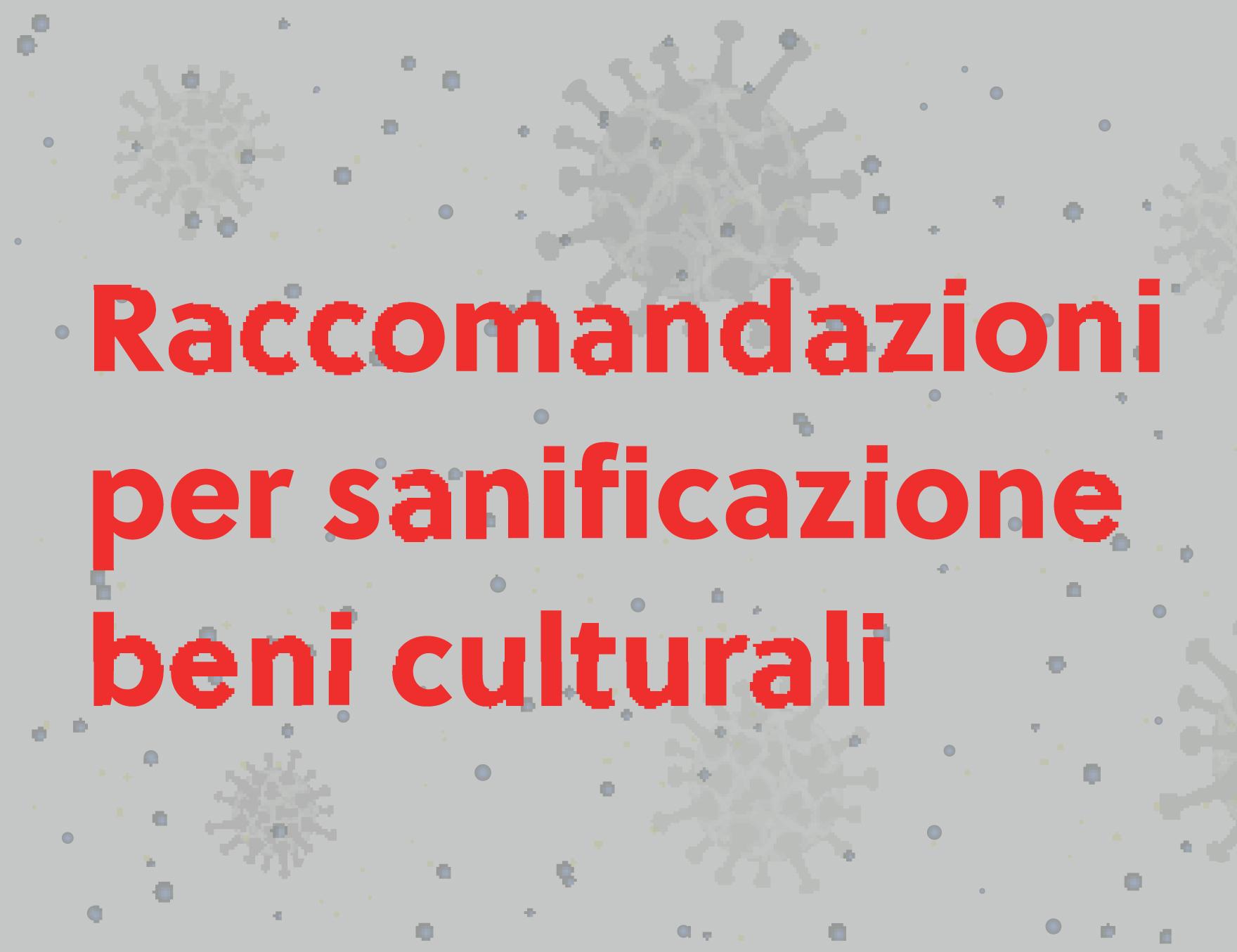 Raccomandazione per la gestione delle operazioni di sanificazione e pulizia dei beni culturali immobili e degli ambienti contenitori di beni culturali mobili